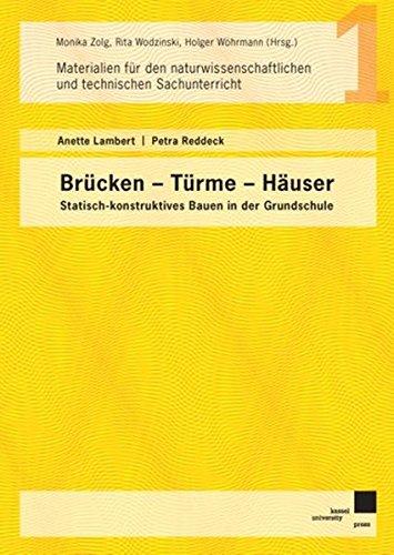 Brücken - Türme – Häuser: Statisch-konstruktives Bauen in der Grundschule (Materialien für den naturwissenschaftlichen und technischen Unterricht)