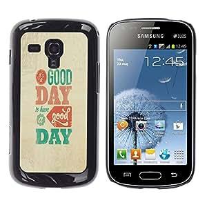 Qstar Arte & diseño plástico duro Fundas Cover Cubre Hard Case Cover para Samsung Galaxy S Duos / S7562 ( Good Day Modern Text Poster Beige Teal)