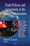 Trade Policies and Agreements in the Era of Globalization, Lucus, Paul B., 1600218369