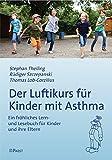 Der Luftikurs für Kinder mit Asthma: Ein fröhliches Lern- und Lesebuch für Kinder und ihre Eltern