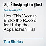 How This Woman Broke the Record for Hiking the Appalachian Trail | Katherine Arcement