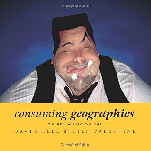 Consuming Geographies: We Are Where We Eat (Where To Buy Valentines)