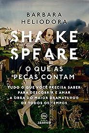 Shakespeare: o que as peças contam: Tudo o que você precisa saber para descobrir e amar a obra do maior dramat