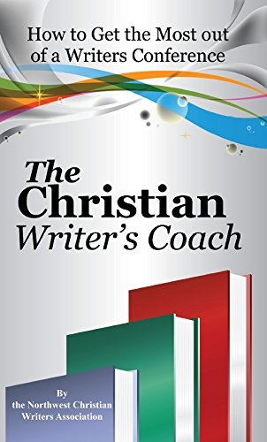 The Christian Writer's Coach: How to Get the Most Out of a Writers Conference (Northwest Christian Writer's Coach) (Volume 1)