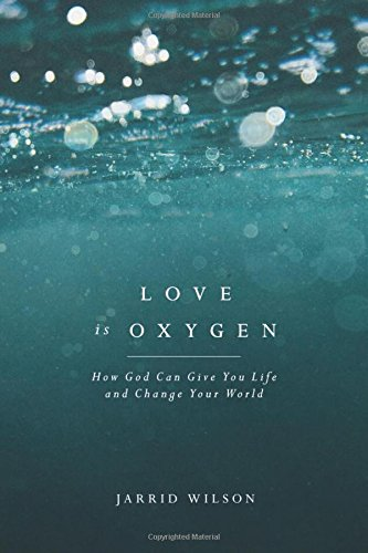(Love Is Oxygen: How God Can Give You Life and Change Your)