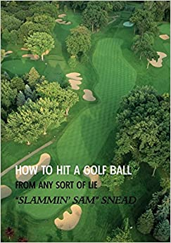 How to Hit a Golf Ball from Any Sort of Lie (Reprint Edition)