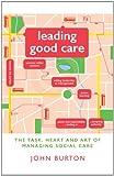 Leading Good Care : The Task, Heart and Art of Managing Social Care, Burton, John, 1849055513