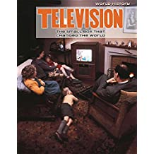 Television: The Small Box That Changed the World (World History)
