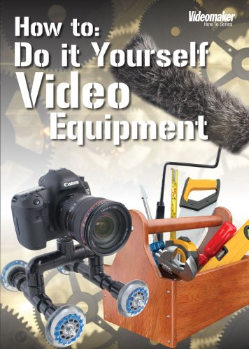 Videomaker How To: Do it Yourself Video Equipment