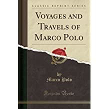 Voyages and Travels of Marco Polo (Classic Reprint)