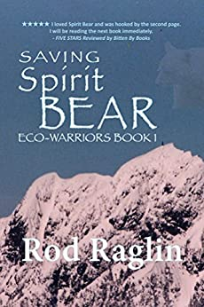 Saving Spirit Bear: What Price Success? (ECO-WARRIORS Book 1) by [Raglin, Rod]