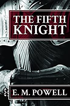 The Fifth Knight (The Fifth Knight Series Book 1) by [Powell, E.M.]