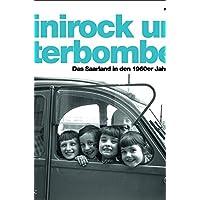 Minirock und Literbombe: Das Saarland der 1960er Jahre