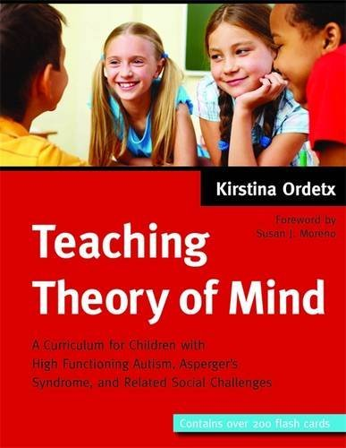 Teaching Theory of Mind: A Curriculum for Children with High Functioning Autism, Asperger's Syndrome, and Related Social Challenges by Kirstina Ordetx (2012-03-15)