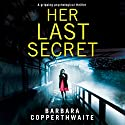 Her Last Secret: A Gripping Psychological Thriller Audiobook by Barbara Copperthwaite Narrated by Katie Villa
