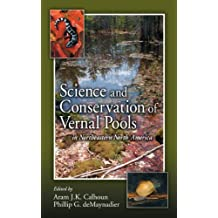 Science and Conservation of Vernal Pools in Northeastern North America: Ecology and Conservation of Seasonal Wetlands in Northeastern North America