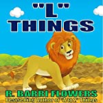 'L' Things: A to Z Things Series, Book 12 | R. Barri Flowers