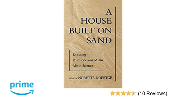 Amazon.com: A House Built on Sand: Exposing Postmodernist Myths About  Science (9780195117264): Noretta Koertge: Books