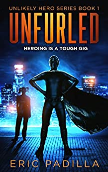 Unfurled: Heroing Is a Tough Gig (Unlikely Hero Series Book 1) by [Padilla, Eric]