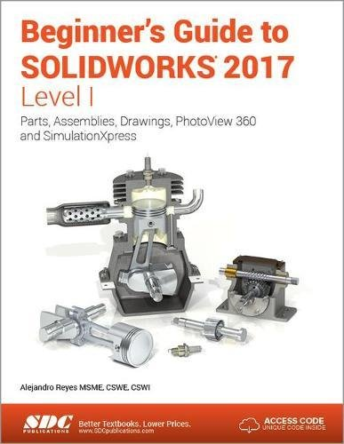 Beginner's Guide to SOLIDWORKS 2017 - Level I by SDC Publications