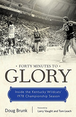 Forty Minutes to Glory: Inside the Kentucky Wildcats' 1978 Championship Season Kentucky Wildcats Player