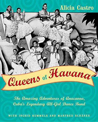 Havana Queen - Queens of Havana: The Amazing Adventures of Anacaona, Cuba's Legendary All-Girl Dance Band