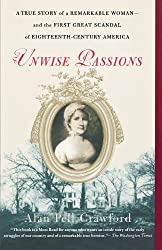 Unwise Passions: A True Story of a Remarkable Woman---and the First Great Scandal of Eighteenth-Century America