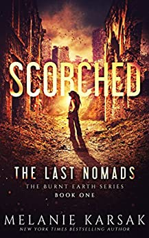 Scorched: The Last Nomads: A CME Post-Apocalyptic Series (The Burnt Earth Series Book 1) by [Karsak, Melanie]