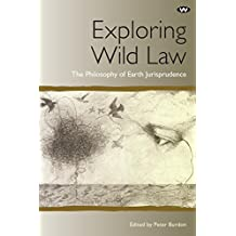 Exploring Wild Law: The Philosophy of Earth Jurisprudence