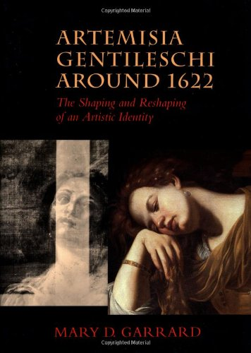 Artemisia Gentileschi Around 1622: The Shaping and Reshaping of an Artistic Identity (California Studies in the History of Art Discovery Series, Band 11)