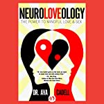 Neuroloveology: The Power to Mindful Love & Sex | Dr. Ava Cadell