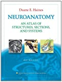 Neuroanatomy: An Atlas of Structures, Sections, and Systems (Neuroanatomy: An Atlas of Strutures, Sections, and Systems (Haines)) by Haines PhD, Duane E. 8th (eighth), North Americ edition