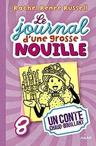 Le journal d'une grosse nouille, tome 8 : Un conte chaud bouillant par Rachel Renée Russell