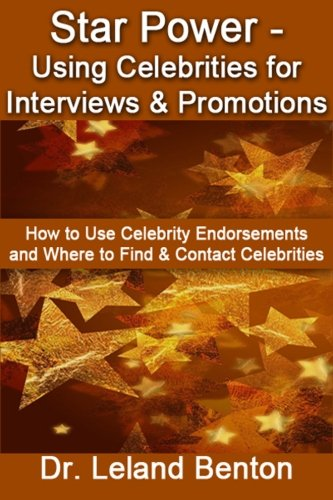 Read Online Star Power - Using Celebrities for Interviews & Promotions: How to Use Celebrity Endorsements and Where to Find & Contact Celebrities PDF