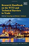 Research Handbook on the WTO and Technical Barriers to Trade, Tracey Epps, Michael J. Trebilcock, 0857936719