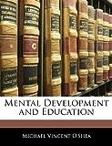 Mental Development and Education, Michael Vincent O'Shea, 1144729289