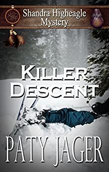 Killer Descent: A Shandra Higheagle Mystery by [Jager, Paty]