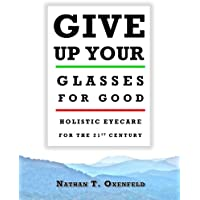 Give Up Your Glasses for Good: Holistic Eyecare for the 21st Century
