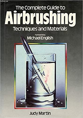 A Step-By-Step Guide to Techniques and Equipment Skills Creative Airbrushing