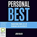 Personal Best: Transform Your Life by Thinking Like an Athlete | Josh Black