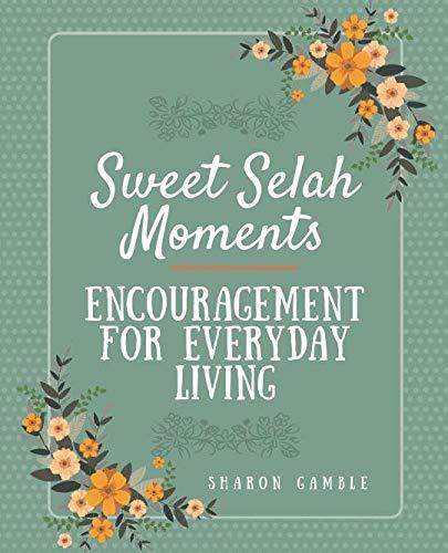 Sweet Selah Moments: Encouragement for Everyday Living