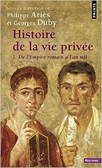 Histoire de la vie privée, tome 1 : De L'Empire romain à l'an mil