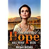 Romance: Mail Order Bride: Rebecca's Hope (A Clean Inspirational Historical Western Romance)