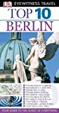 Eyewitness Travel Guides Top Ten - Berlin, Juergen Scheunemann and Dorling Kindersley Publishing Staff, 0756669219