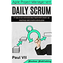 Agile Product Management: Daily Scrum: 21 tips to co-ordinate your team with stand-up meetings and create a daily plan (agile project management, agile ... scrum master, scrum, agile development)