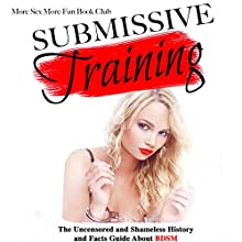 Submissive Training: The Uncensored and Shameless History and Facts Guide About BDSM Audiobook by  More Sex More Fun Book Club Narrated by Angel Korin