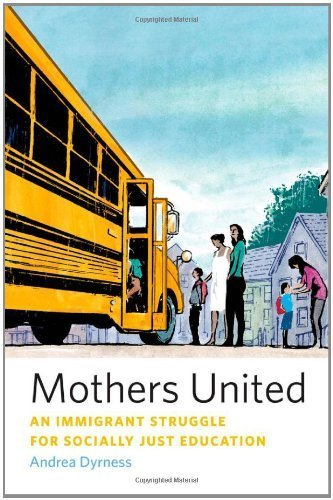 Mothers United: An Immigrant Struggle for Socially Just Education by Andrea Dyrness (2011-04-14)