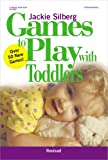 Games to Play with Toddlers, Jackie Silberg, 0876592345