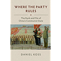 Where the Party Rules: The Rank and File of China's Communist State (Studies of the Weatherhead East Asian Institute, Columbia University)