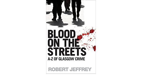 Blood On The Streets A Z Of Glasgow Crime Kindle Edition By